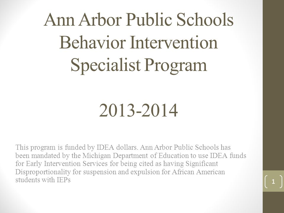 Ann Arbor Public Schools Behavior Intervention Specialist Program 2013-2014  This program is funded by
