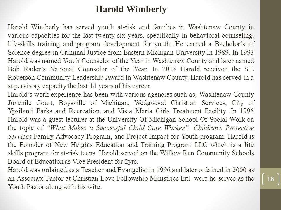 Harold Wimberly Harold Wimberly has served youth at-risk and families in Washtenaw County in various capacities for the last twenty six years, specifically in behavioral counseling, life-skills training and program development for youth.