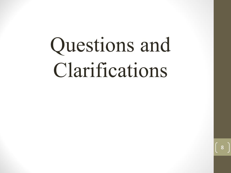 8 Questions and Clarifications