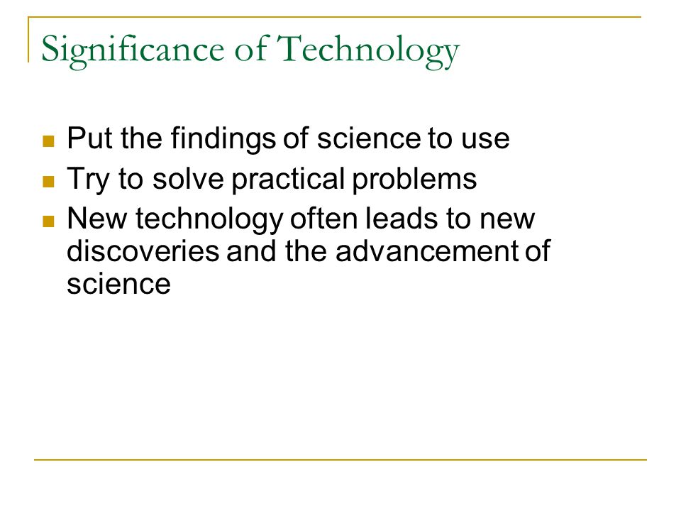 Significance of technology?