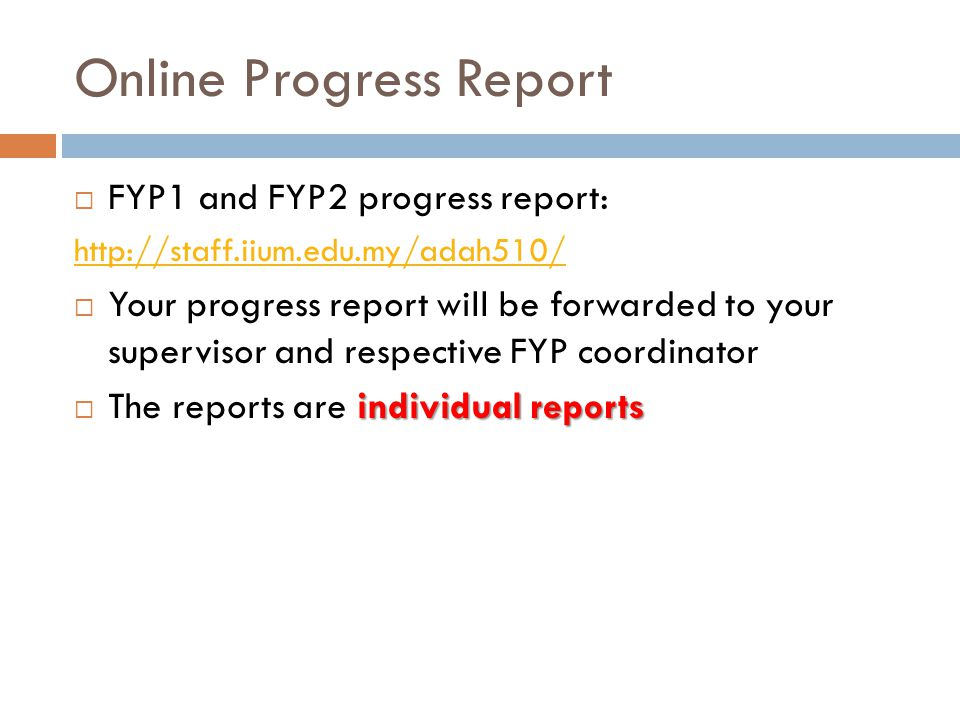 Online Progress Report  FYP1 and FYP2 progress report:    Your progress report will be forwarded to your supervisor and respective FYP coordinator individual reports  The reports are individual reports