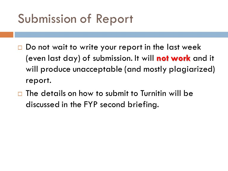 Submission of Report not work  Do not wait to write your report in the last week (even last day) of submission.