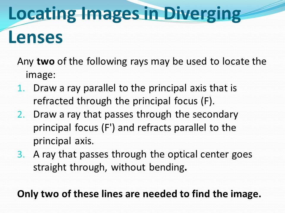 Locating Images in Diverging Lenses Any two of the following rays may be used to locate the image: 1.
