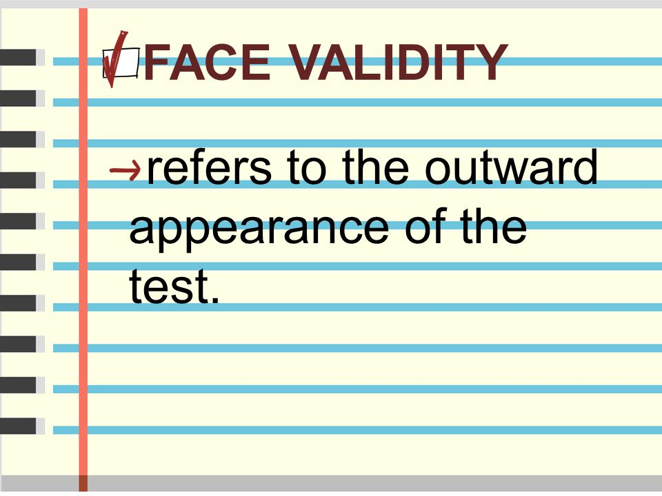 FACE VALIDITY refers to the outward appearance of the test.