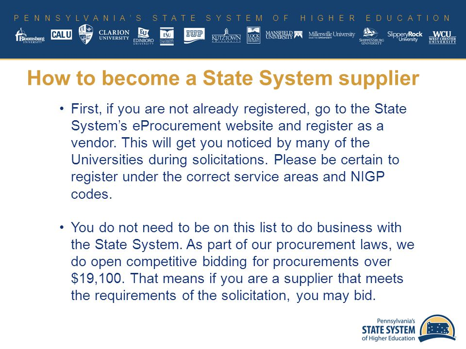 PENNSYLVANIA'S STATE SYSTEM OF HIGHER EDUCATION First, if you are not already registered, go to the State System's eProcurement website and register as a vendor.