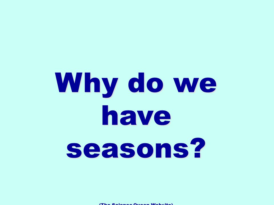 Why do we have seasons (The Science Queen Website)