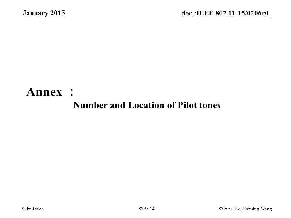 doc.:IEEE /0206r0 Submission January 2015 Shiwen He, Haiming Wang Slide 14 Annex : Number and Location of Pilot tones