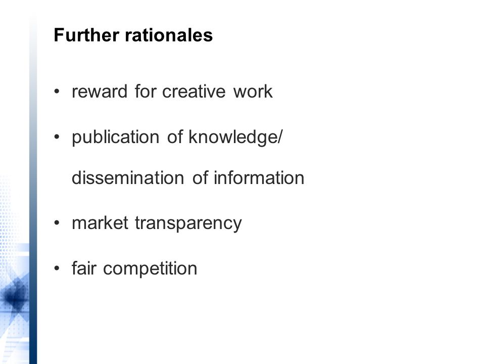 Further rationales reward for creative work publication of knowledge/ dissemination of information market transparency fair competition