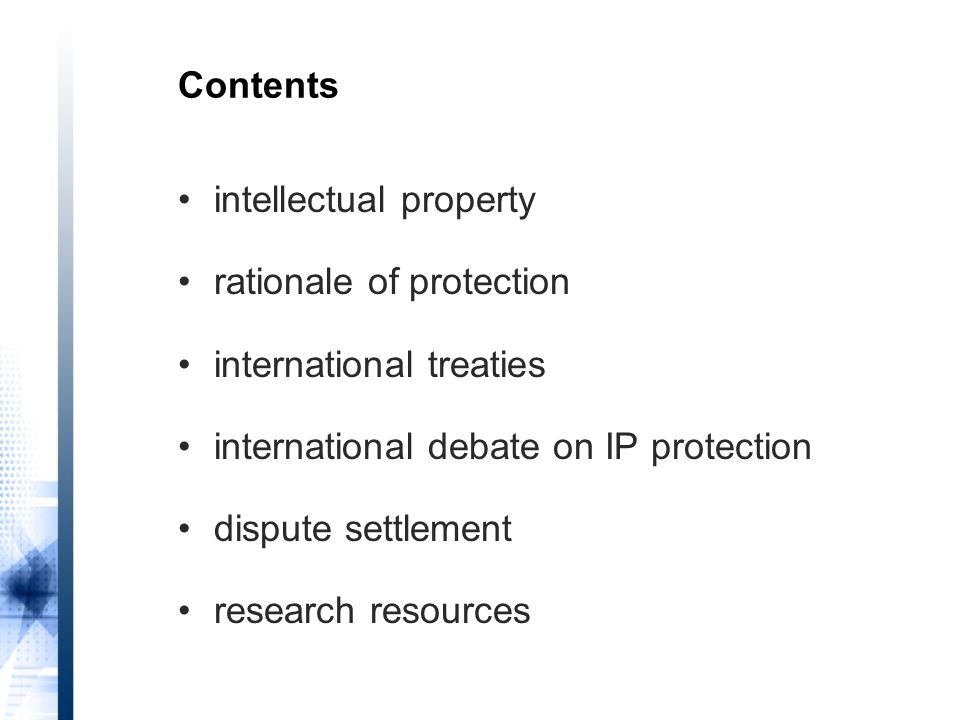 Contents intellectual property rationale of protection international treaties international debate on IP protection dispute settlement research resources