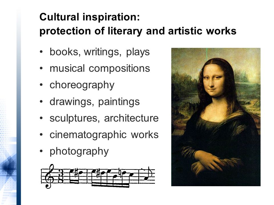 books, writings, plays musical compositions choreography drawings, paintings sculptures, architecture cinematographic works photography Cultural inspiration: protection of literary and artistic works