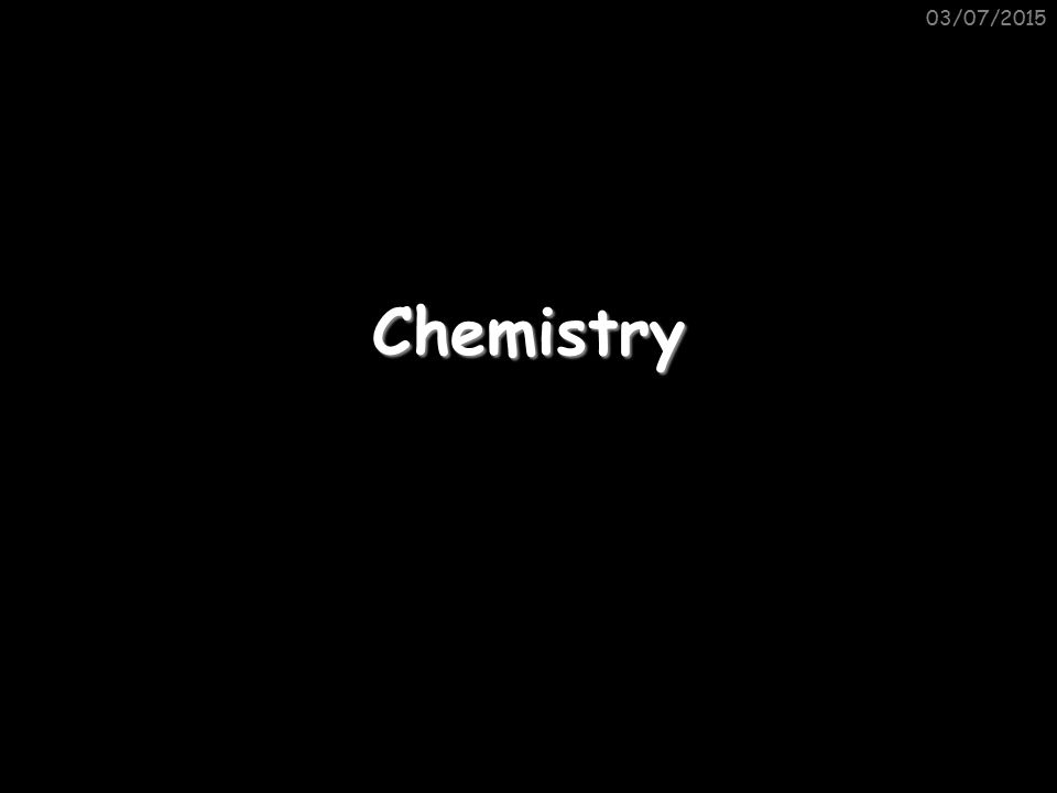 Chemistry My family and home 03/07/2015