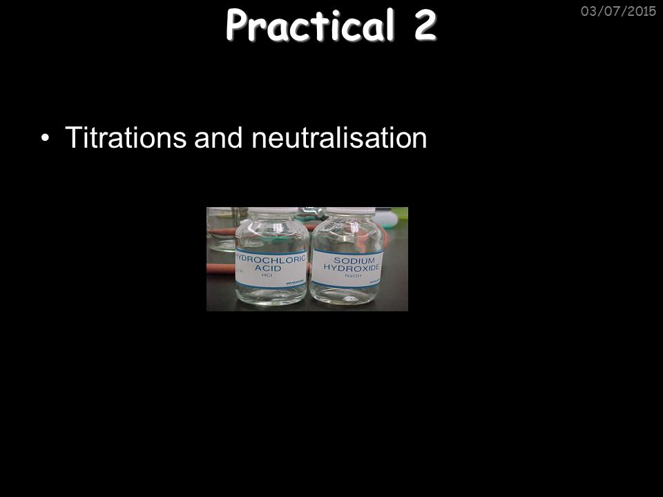 Practical 2 Titrations and neutralisation 03/07/2015