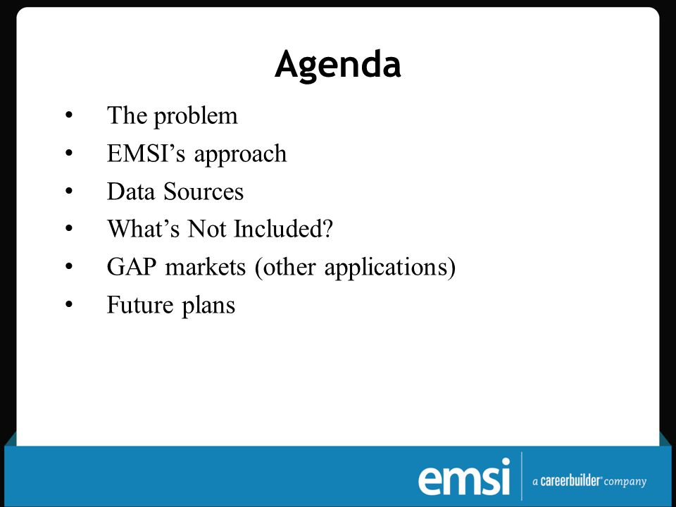 Agenda The problem EMSI's approach Data Sources What's Not Included.
