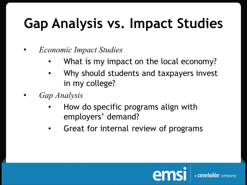 Gap Analysis vs. Impact Studies Economic Impact Studies What is my impact on the local economy.