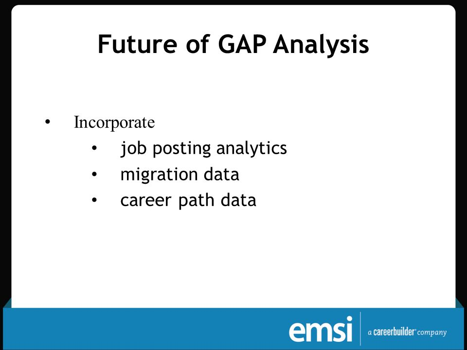 Future of GAP Analysis Incorporate job posting analytics migration data career path data