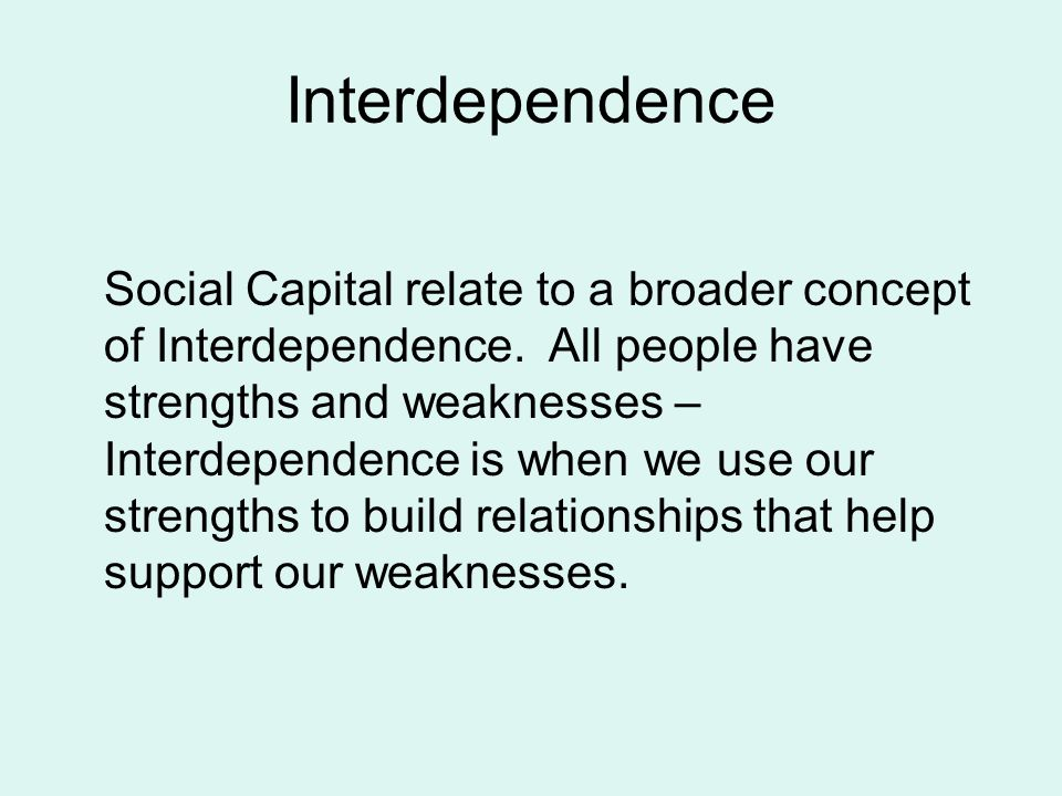 Interdependence Social Capital relate to a broader concept of Interdependence.