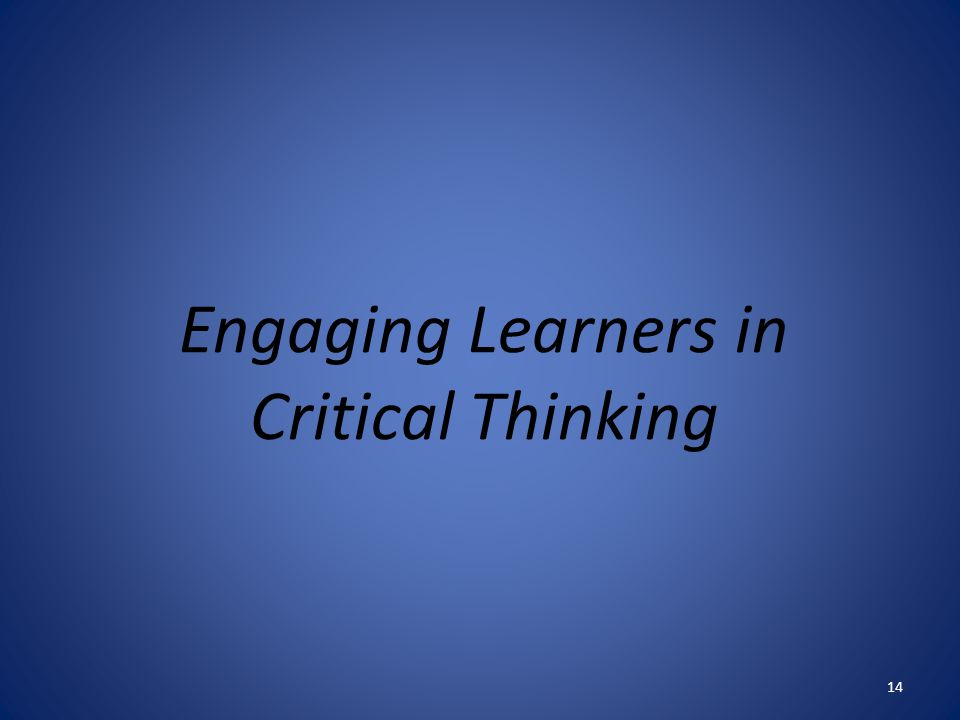 Engaging Learners in Critical Thinking 14
