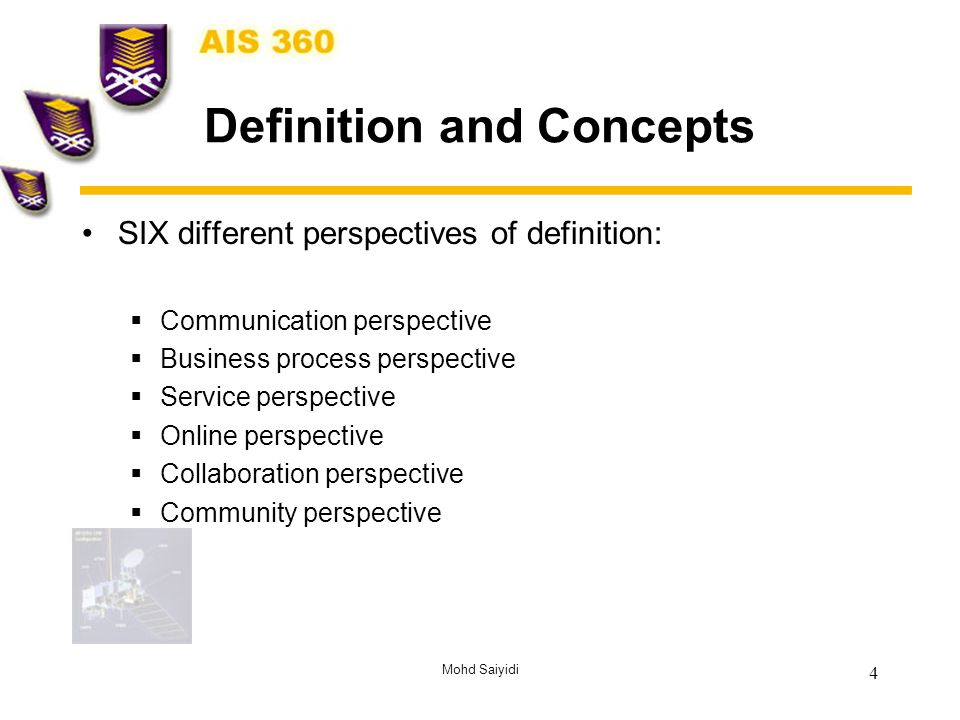 Mohd Saiyidi 4 Definition and Concepts SIX different perspectives of definition:  Communication perspective  Business process perspective  Service perspective  Online perspective  Collaboration perspective  Community perspective