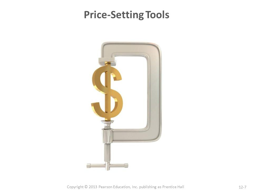 12-7 Copyright © 2013 Pearson Education, Inc. publishing as Prentice Hall Price-Setting Tools