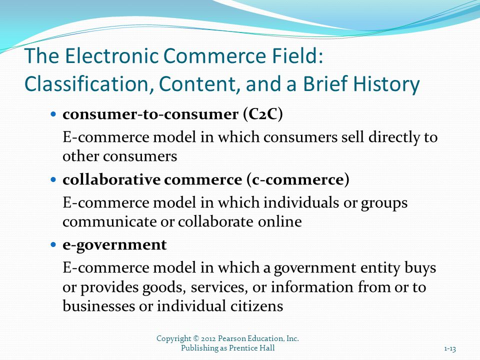 The Electronic Commerce Field: Classification, Content, and a Brief History consumer-to-consumer (C2C) E-commerce model in which consumers sell direct