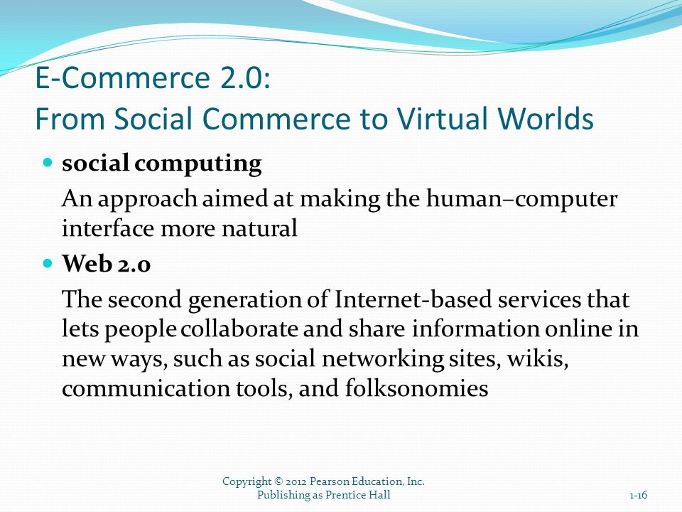 E-Commerce 2.0: From Social Commerce to Virtual Worlds social computing An approach aimed at making the human–computer interface more natural Web 2.0