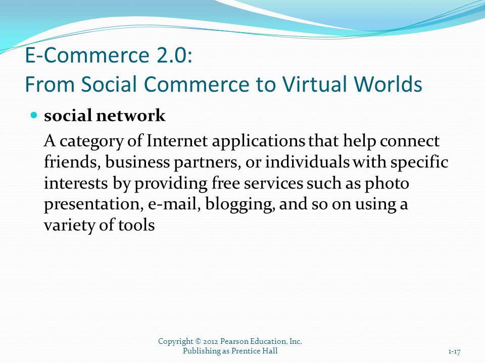 E-Commerce 2.0: From Social Commerce to Virtual Worlds social network A category of Internet applications that help connect friends, business partners