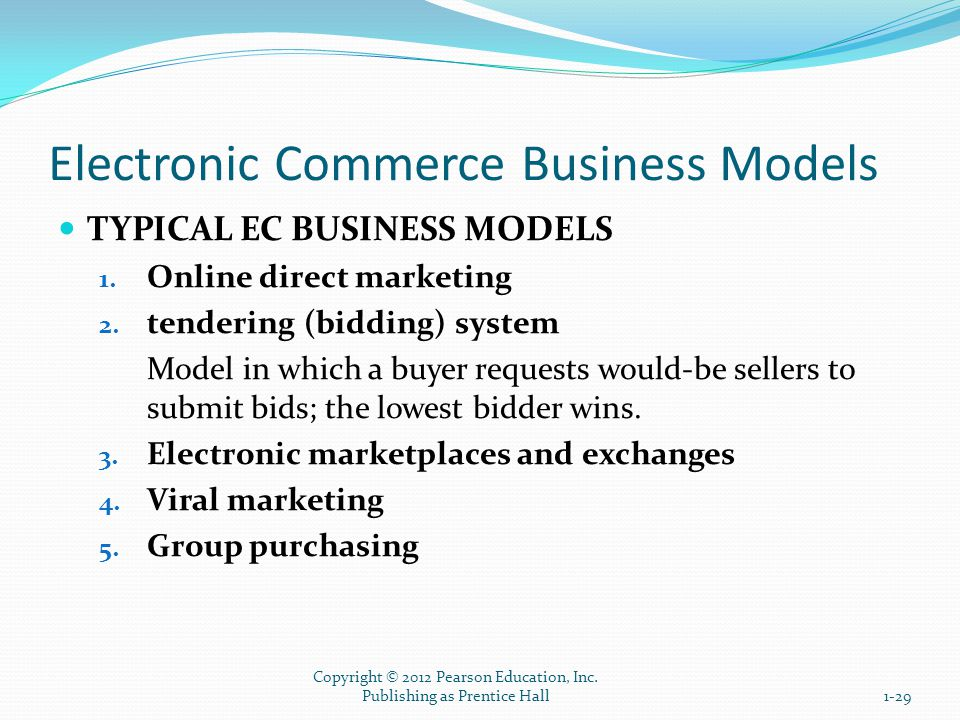 Electronic Commerce Business Models TYPICAL EC BUSINESS MODELS 1. Online direct marketing 2. tendering (bidding) system Model in which a buyer request