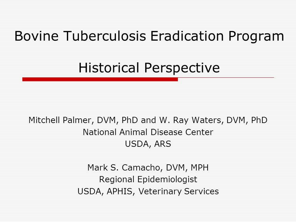 Bovine Tuberculosis Eradication Program Historical Perspective Mitchell Palmer, DVM, PhD and W.