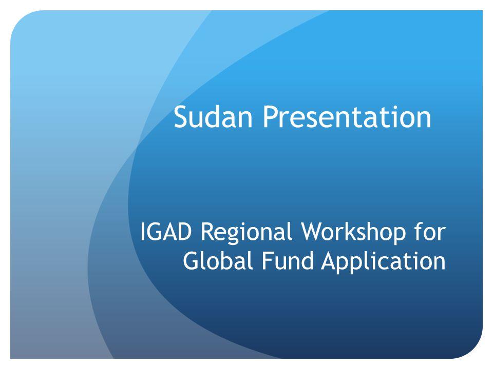 Sudan Presentation IGAD Regional Workshop for Global Fund Application