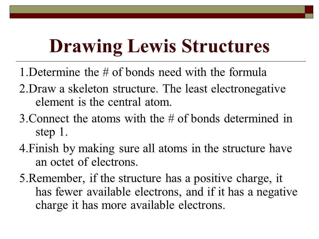 Drawing Lewis Structures 1.Determine the # of bonds need with the formula 2.Draw a skeleton structure.