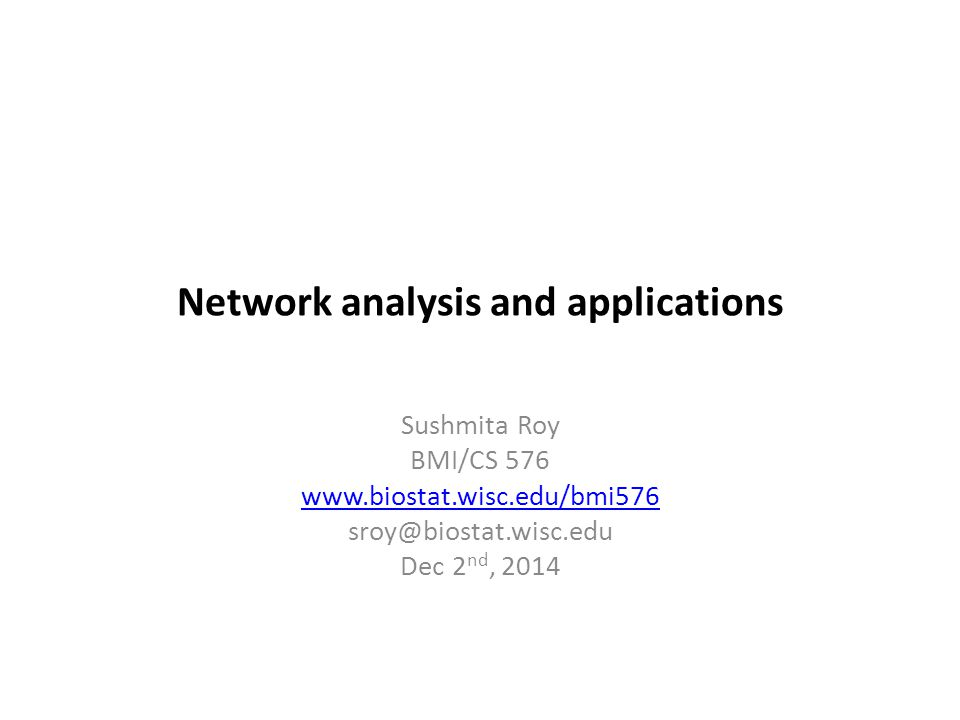 Network analysis and applications Sushmita Roy BMI/CS Dec 2 nd, 2014