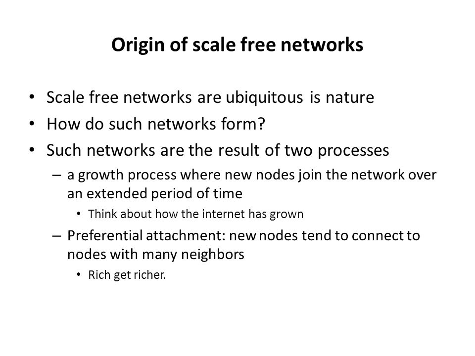 Origin of scale free networks Scale free networks are ubiquitous is nature How do such networks form.