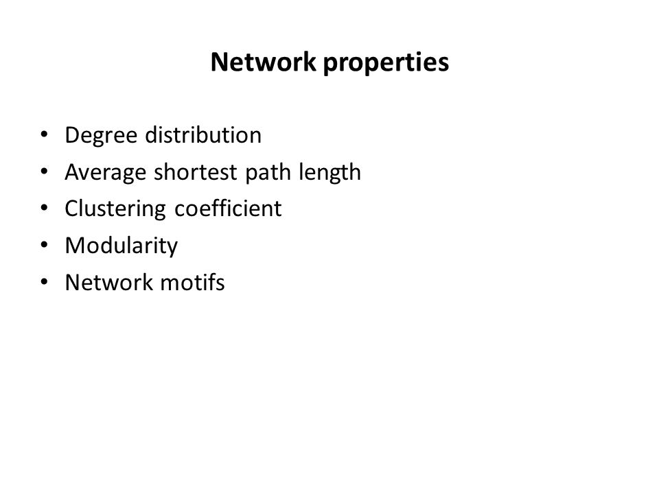 Network properties Degree distribution Average shortest path length Clustering coefficient Modularity Network motifs