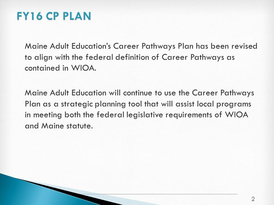Maine Adult Education's Career Pathways Plan has been revised to align with the federal definition of Career Pathways as contained in WIOA.