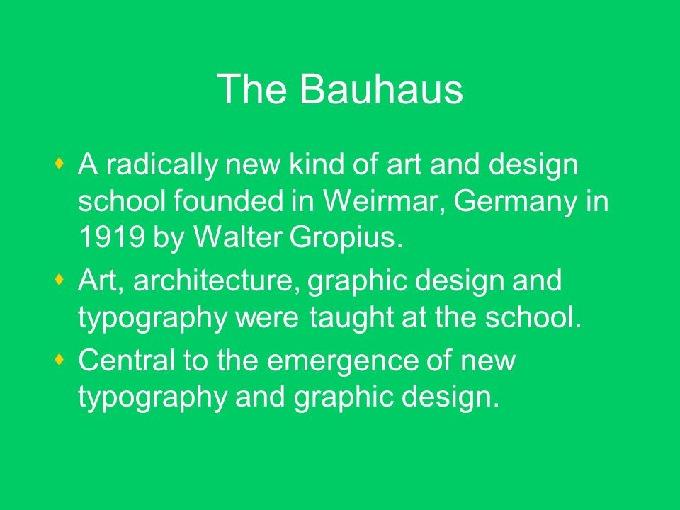 The Bauhaus  A radically new kind of art and design school founded in Weirmar, Germany in 1919 by Walter Gropius.
