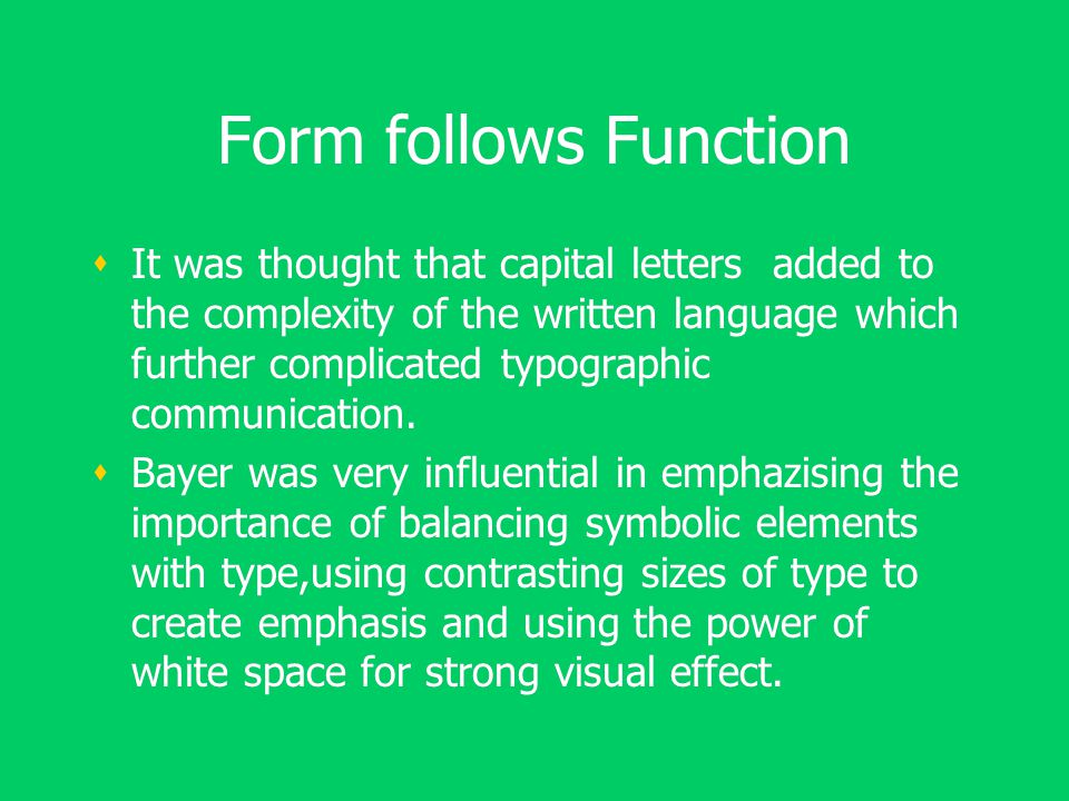 Form follows Function  It was thought that capital letters added to the complexity of the written language which further complicated typographic communication.