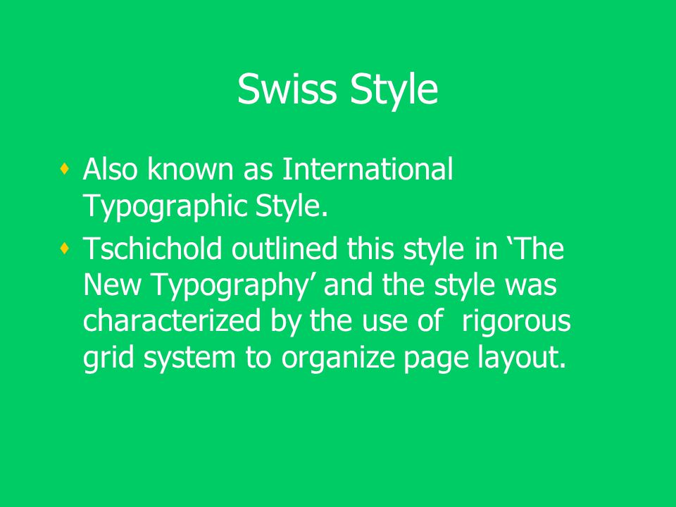 Swiss Style  Also known as International Typographic Style.