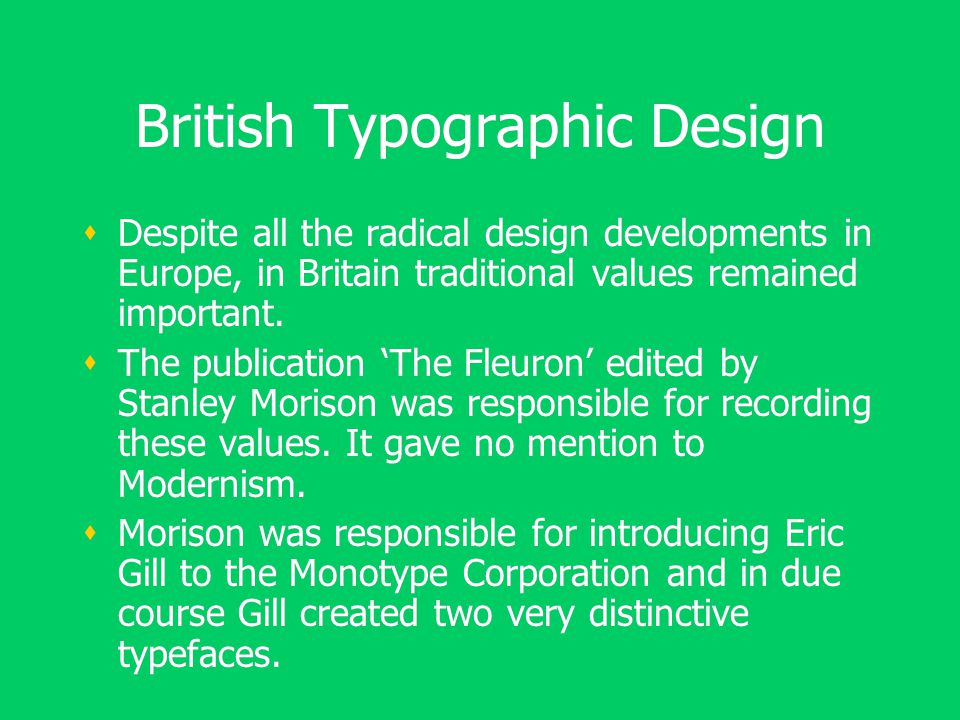 British Typographic Design  Despite all the radical design developments in Europe, in Britain traditional values remained important.