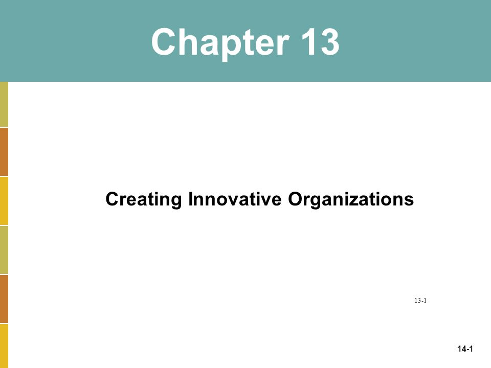 14-1 Chapter 13 Creating Innovative Organizations 13-1