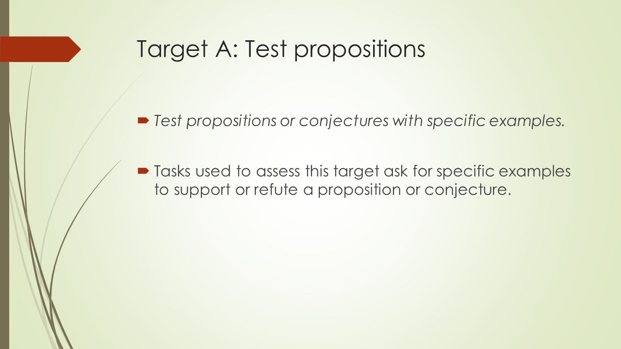 Target A: Test propositions  Test propositions or conjectures with specific examples.