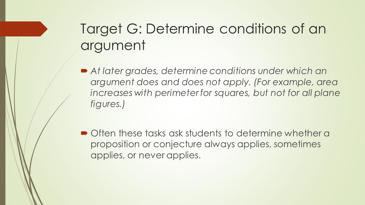 Target G: Determine conditions of an argument  At later grades, determine conditions under which an argument does and does not apply.
