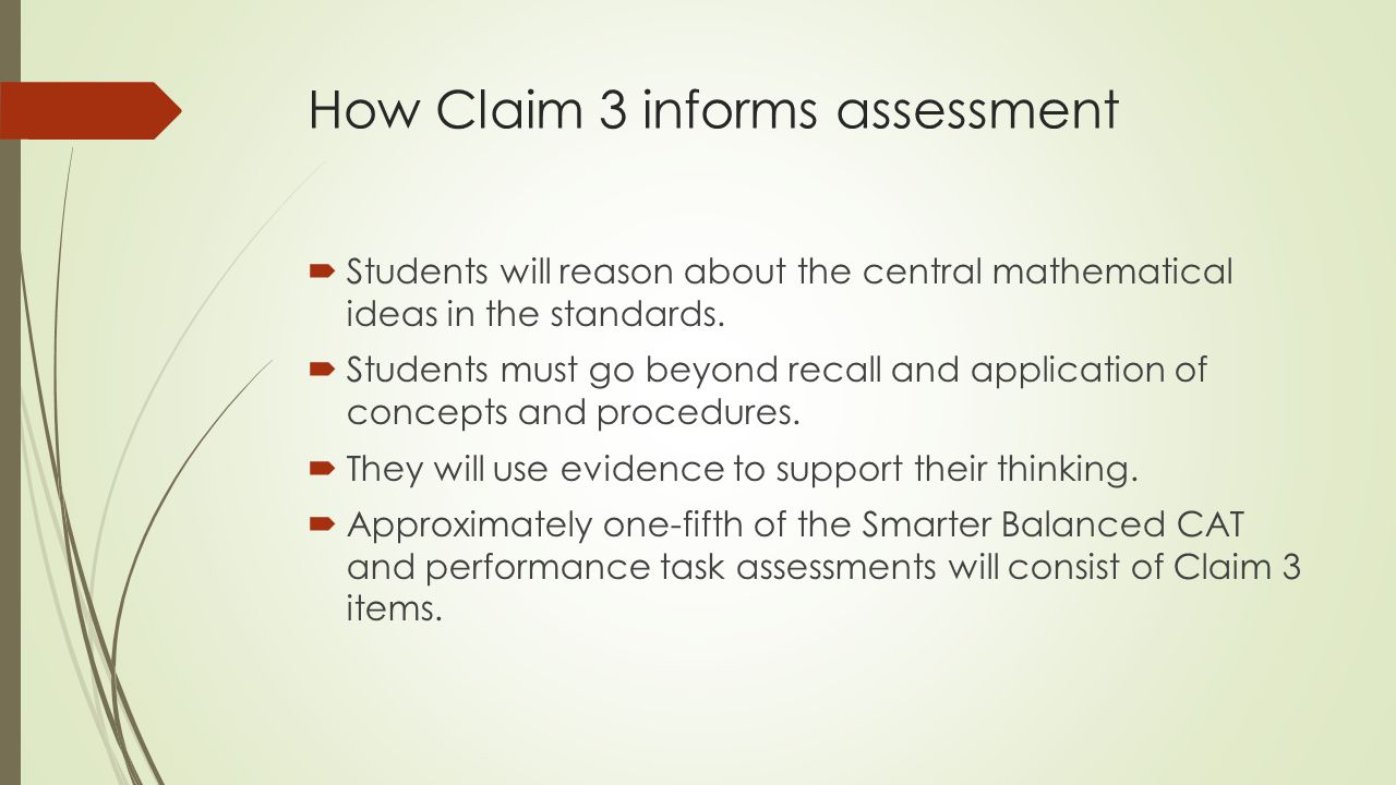 How Claim 3 informs assessment  Students will reason about the central mathematical ideas in the standards.
