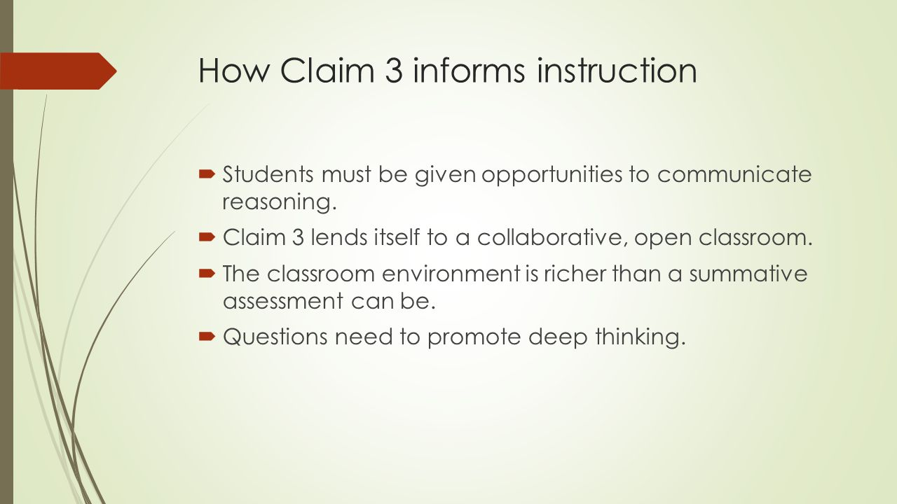 How Claim 3 informs instruction  Students must be given opportunities to communicate reasoning.
