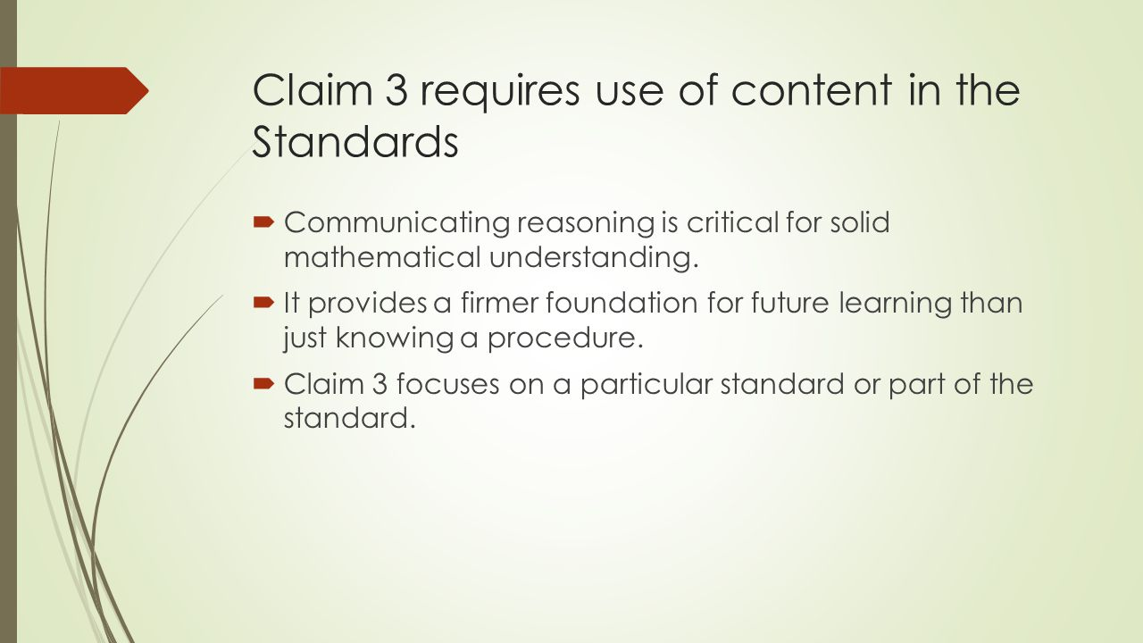 Claim 3 requires use of content in the Standards  Communicating reasoning is critical for solid mathematical understanding.