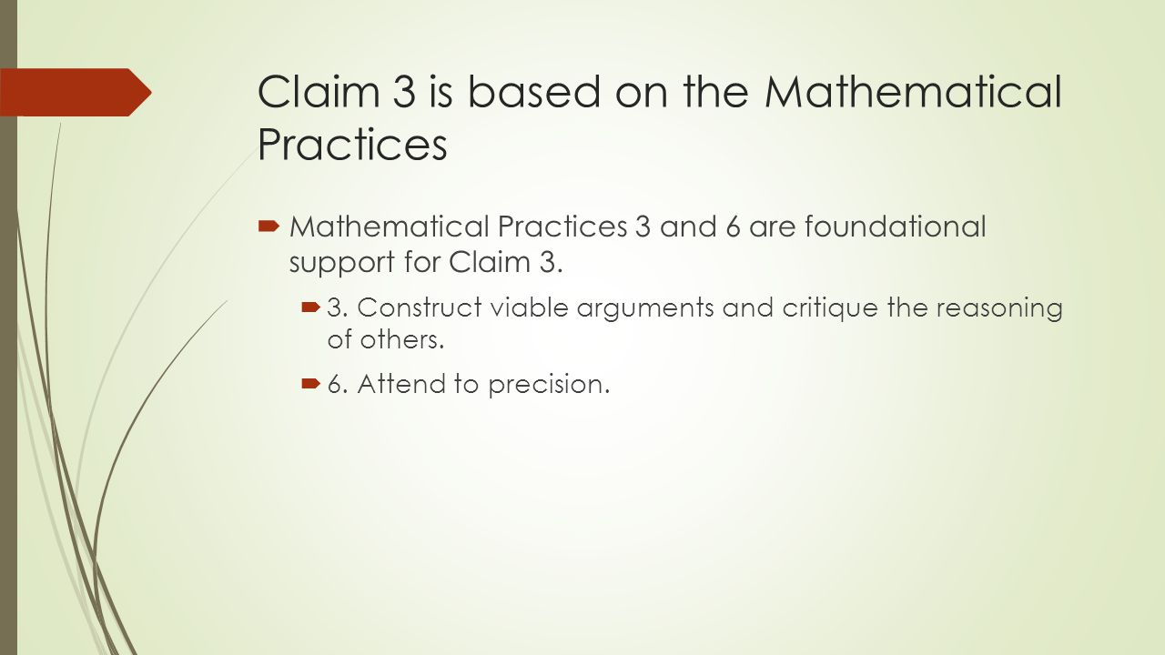 Claim 3 is based on the Mathematical Practices  Mathematical Practices 3 and 6 are foundational support for Claim 3.