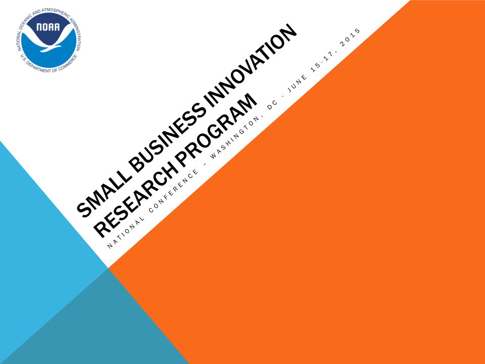 SMALL BUSINESS INNOVATION RESEARCH PROGRAM NATIONAL CONFERENCE – WASHINGTON, DC - JUNE 15-17, 2015