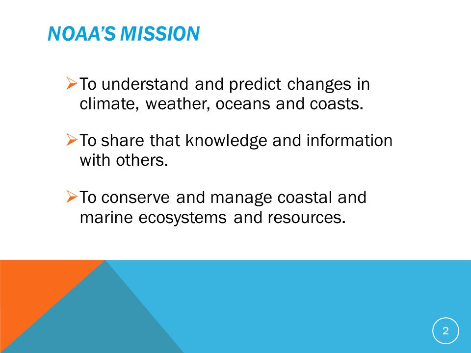 NOAA'S MISSION  To understand and predict changes in climate, weather, oceans and coasts.