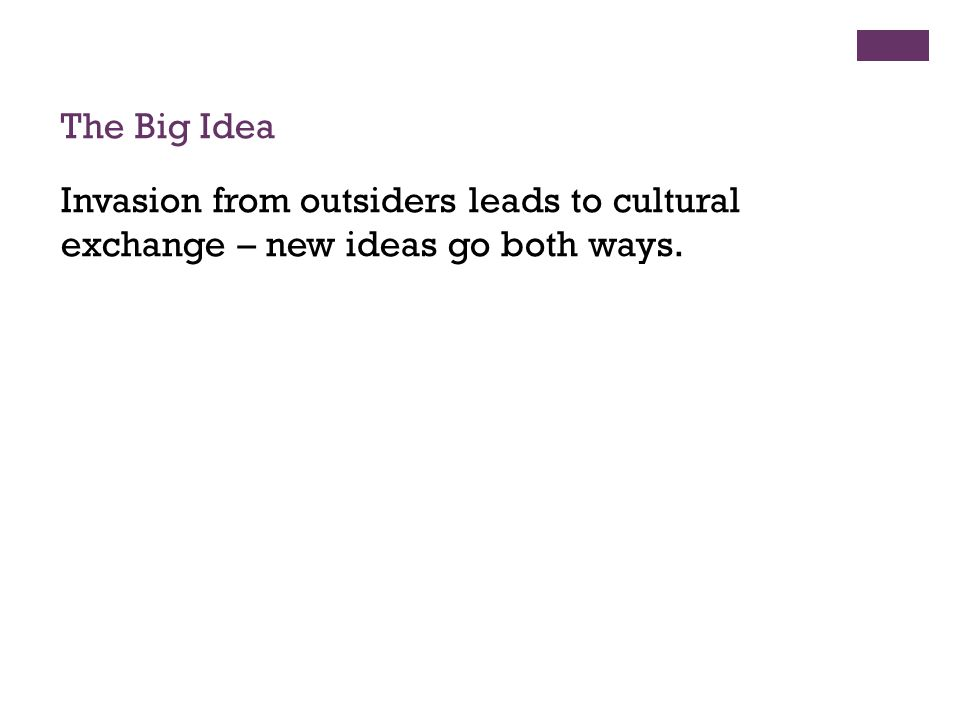 The Big Idea Invasion from outsiders leads to cultural exchange – new ideas go both ways.