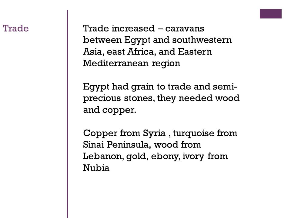 Trade increased – caravans between Egypt and southwestern Asia, east Africa, and Eastern Mediterranean region Egypt had grain to trade and semi- precious stones, they needed wood and copper.