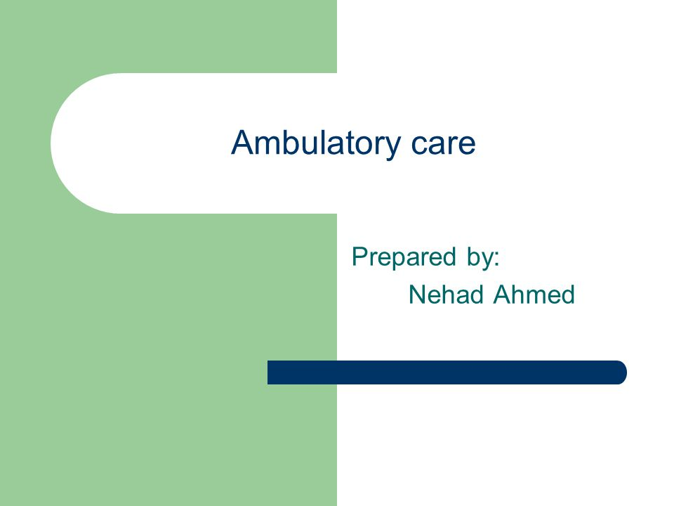 Ambulatory care Prepared by: Nehad Ahmed